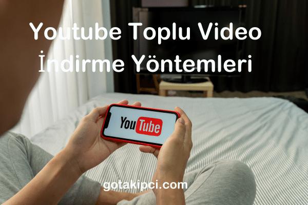 Youtube Toplu Video İndirme Yöntemleri